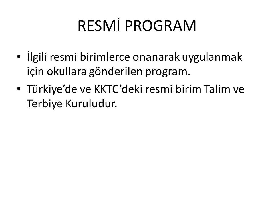RESMİ PROGRAM İlgili resmi birimlerce onanarak uygulanmak için okullara gönderilen program.
