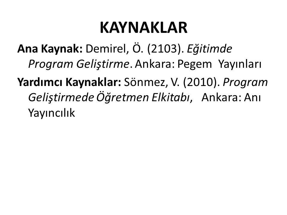 KAYNAKLAR Ana Kaynak: Demirel, Ö. (2103). Eğitimde Program Geliştirme. Ankara: Pegem Yayınları.