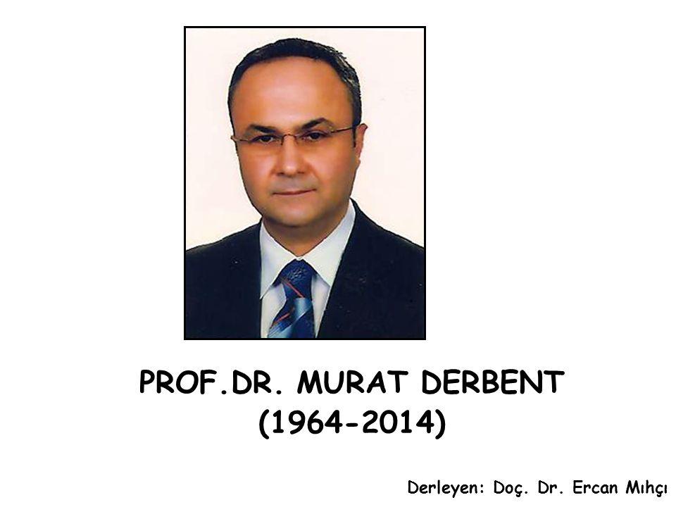 PROF.DR. MURAT DERBENT (1964-2014)