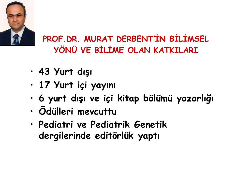 PROF.DR. MURAT DERBENT'İN BİLİMSEL YÖNÜ VE BİLİME OLAN KATKILARI