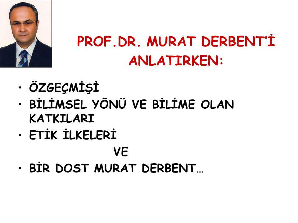 PROF.DR. MURAT DERBENT'İ ANLATIRKEN: