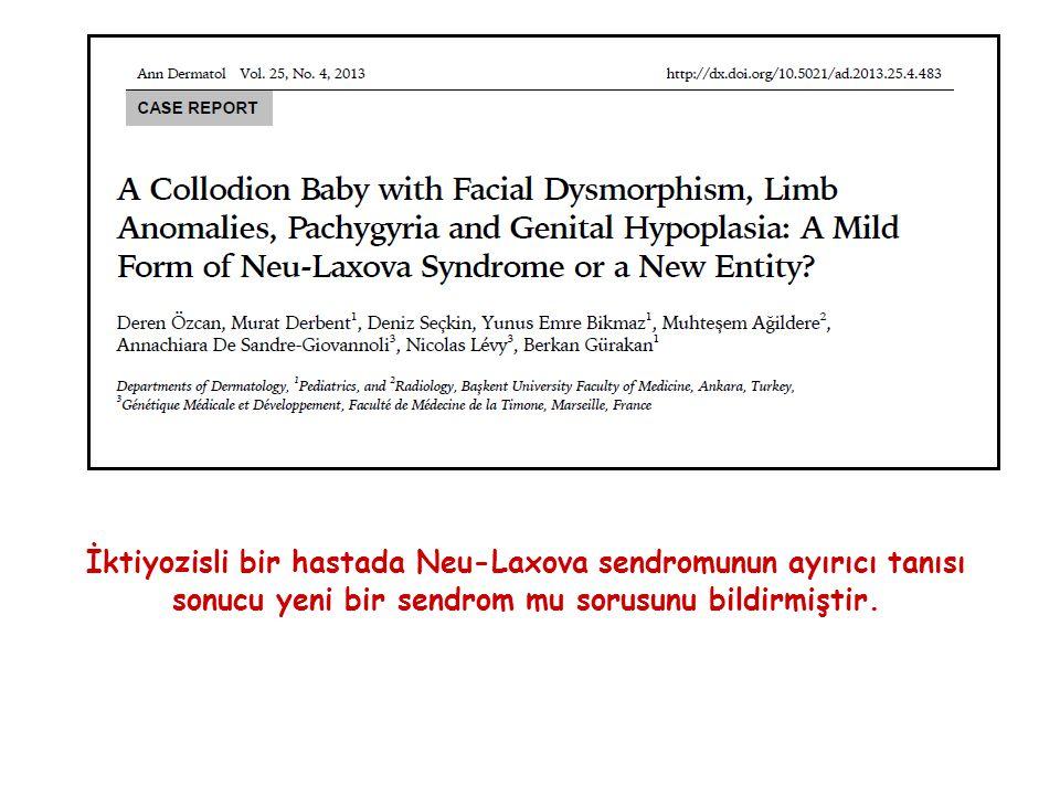 İktiyozisli bir hastada Neu-Laxova sendromunun ayırıcı tanısı sonucu yeni bir sendrom mu sorusunu bildirmiştir.