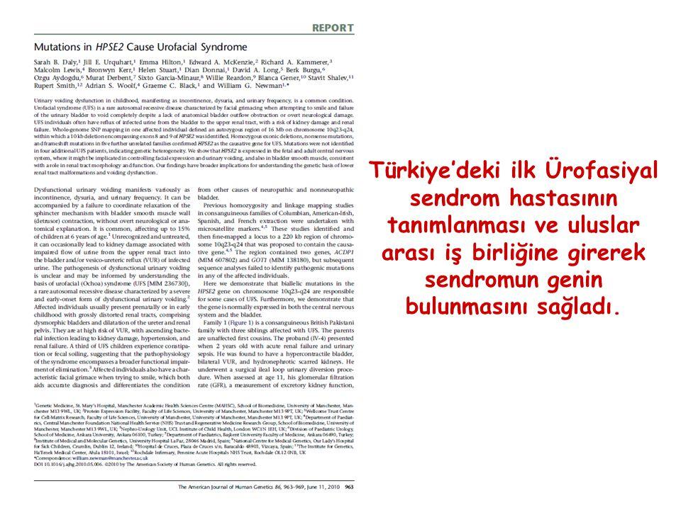 Türkiye'deki ilk Ürofasiyal sendrom hastasının tanımlanması ve uluslar arası iş birliğine girerek sendromun genin bulunmasını sağladı.