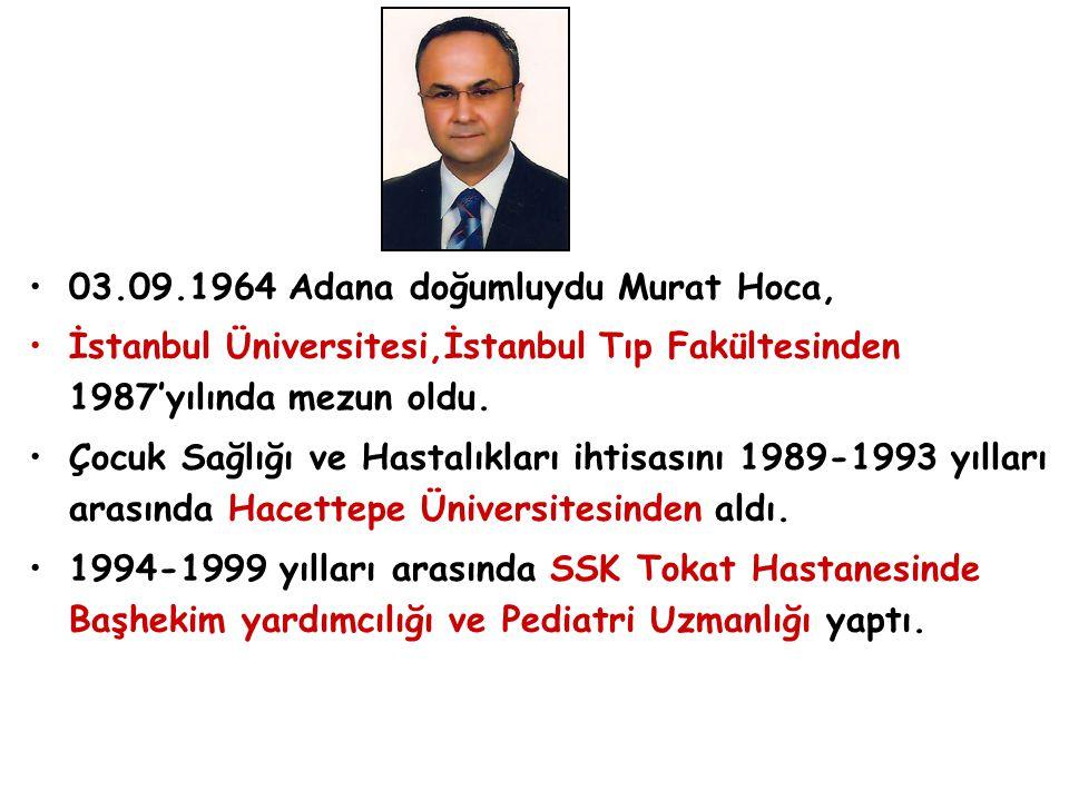 03.09.1964 Adana doğumluydu Murat Hoca,