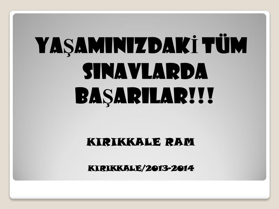 YAŞAMINIZDAKİ TÜM SINAVLARDA BAŞARILAR!!!