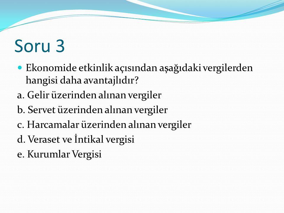 Soru 3 Ekonomide etkinlik açısından aşağıdaki vergilerden hangisi daha avantajlıdır a. Gelir üzerinden alınan vergiler.