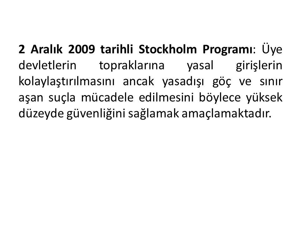2 Aralık 2009 tarihli Stockholm Programı: Üye devletlerin topraklarına yasal girişlerin kolaylaştırılmasını ancak yasadışı göç ve sınır aşan suçla mücadele edilmesini böylece yüksek düzeyde güvenliğini sağlamak amaçlamaktadır.