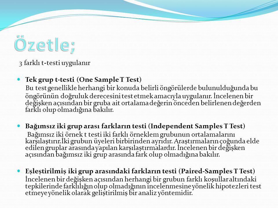 Özetle; 3 farklı t-testi uygulanır