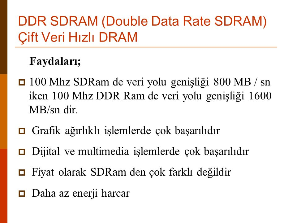 DDR SDRAM (Double Data Rate SDRAM) Çift Veri Hızlı DRAM