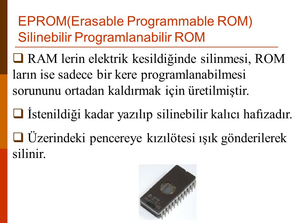 EPROM(Erasable Programmable ROM) Silinebilir Programlanabilir ROM