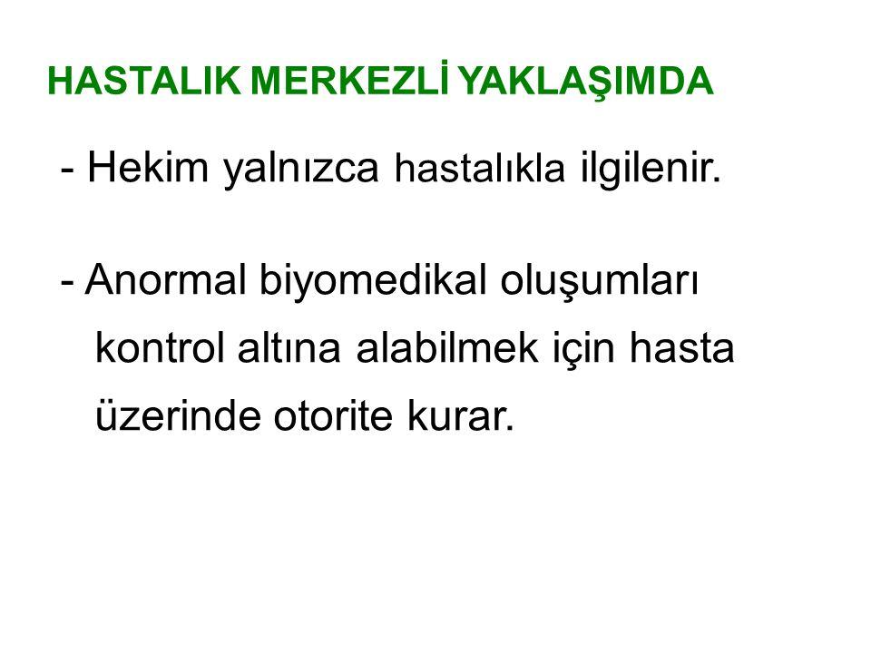 - Hekim yalnızca hastalıkla ilgilenir.