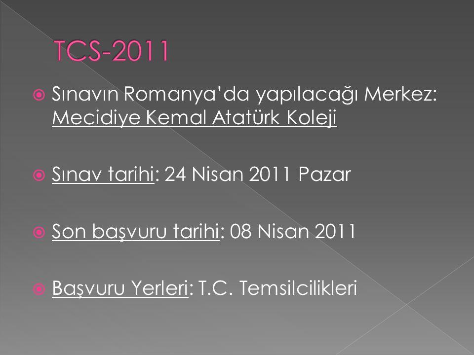 TCS-2011 Sınavın Romanya'da yapılacağı Merkez: Mecidiye Kemal Atatürk Koleji. Sınav tarihi: 24 Nisan 2011 Pazar.