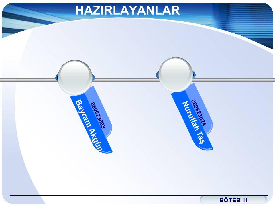 HAZIRLAYANLAR Bayram Akgün Nurullah Taş BÖTEB III 060623024 060623003