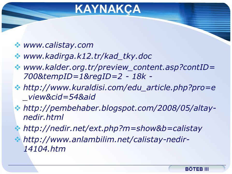 KAYNAKÇA www.calistay.com www.kadirga.k12.tr/kad_tky.doc