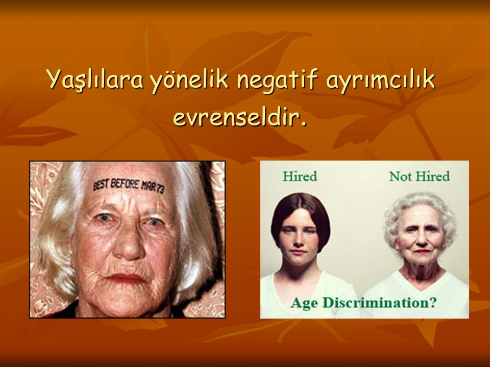 Yaşlılara yönelik negatif ayrımcılık evrenseldir.