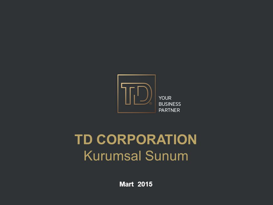 TD CORPORATION Kurumsal Sunum Mart 2015