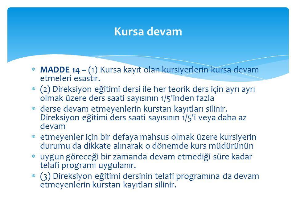 Kursa devam MADDE 14 – (1) Kursa kayıt olan kursiyerlerin kursa devam etmeleri esastır.