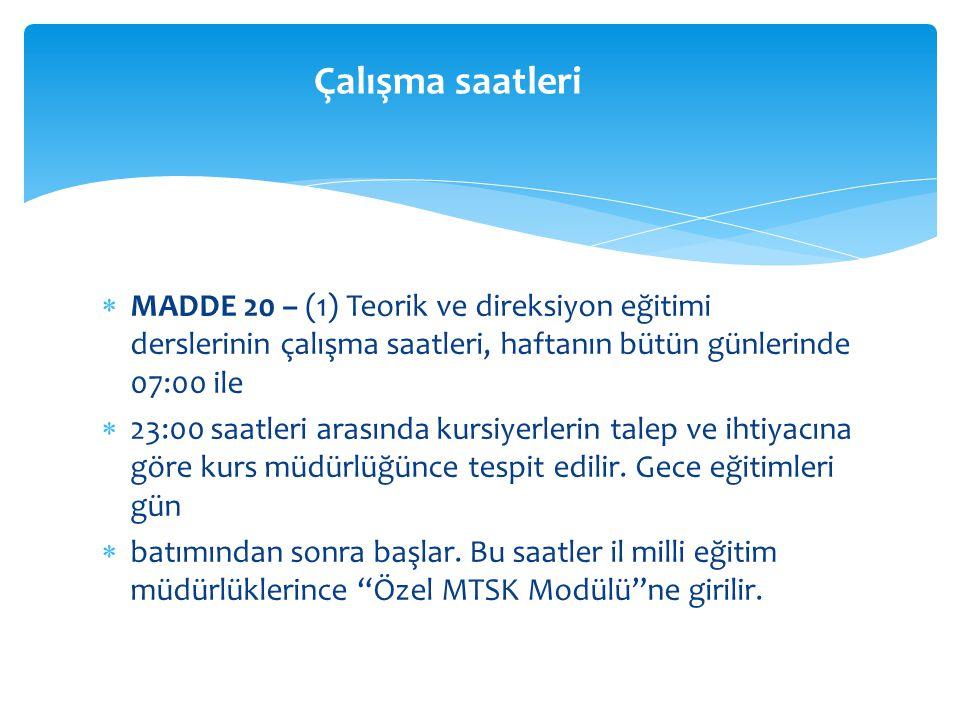Çalışma saatleri MADDE 20 – (1) Teorik ve direksiyon eğitimi derslerinin çalışma saatleri, haftanın bütün günlerinde 07:00 ile.
