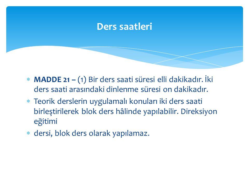 Ders saatleri MADDE 21 – (1) Bir ders saati süresi elli dakikadır. İki ders saati arasındaki dinlenme süresi on dakikadır.
