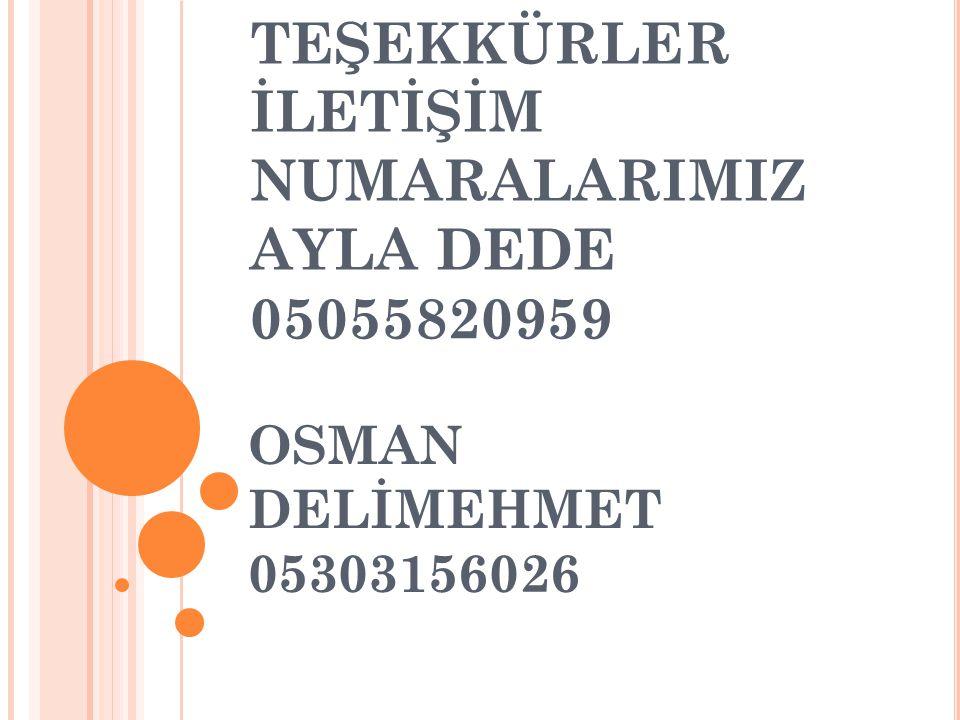 TEŞEKKÜRLER İLETİŞİM NUMARALARIMIZ AYLA DEDE 05055820959