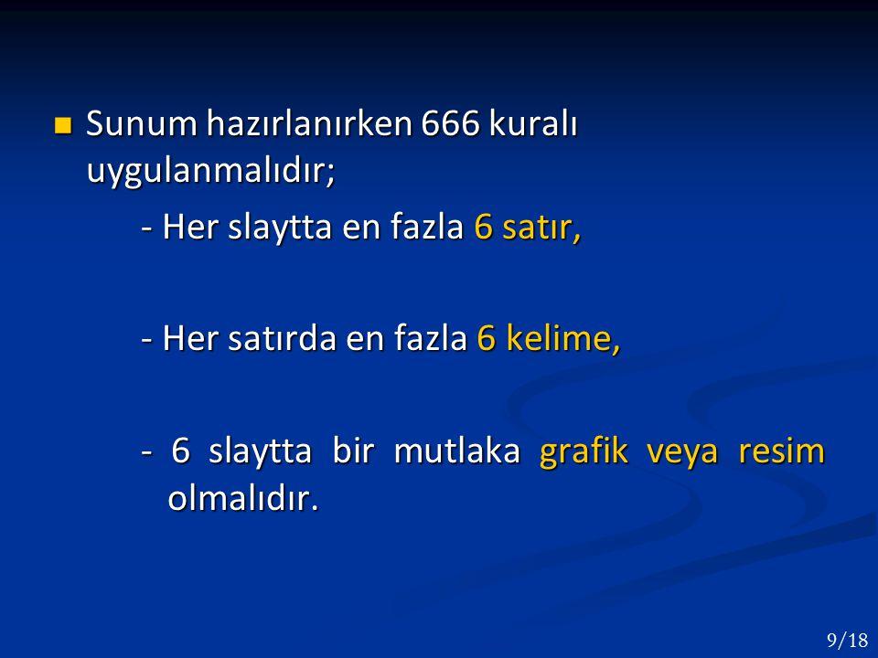 Sunum hazırlanırken 666 kuralı uygulanmalıdır;