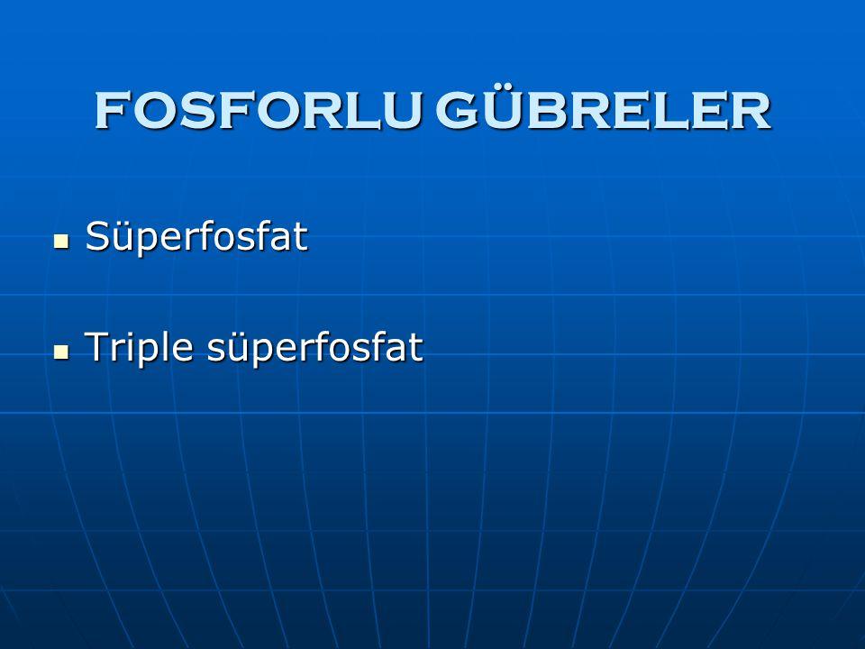 FOSFORLU GÜBRELER Süperfosfat Triple süperfosfat