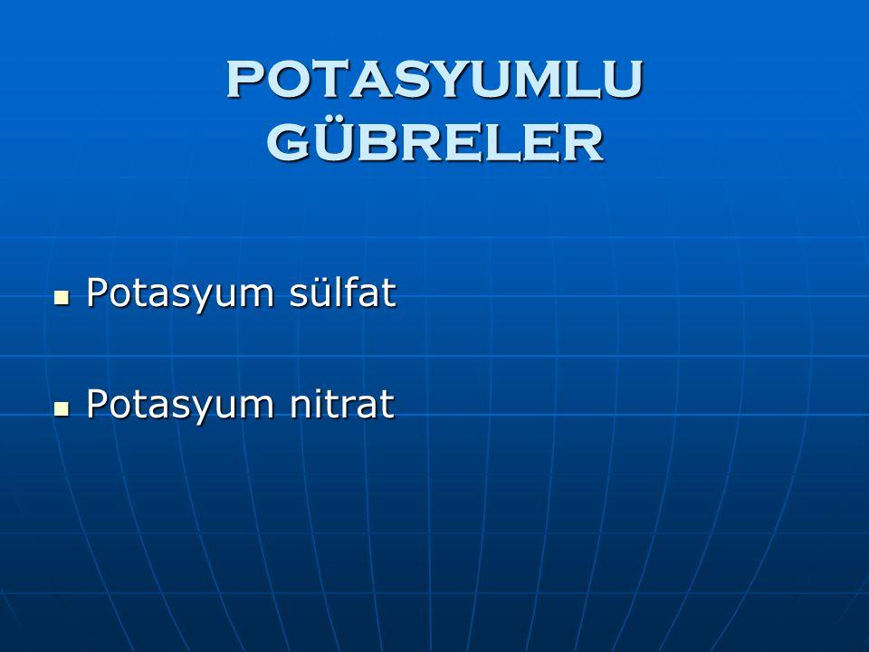 POTASYUMLU GÜBRELER Potasyum sülfat Potasyum nitrat