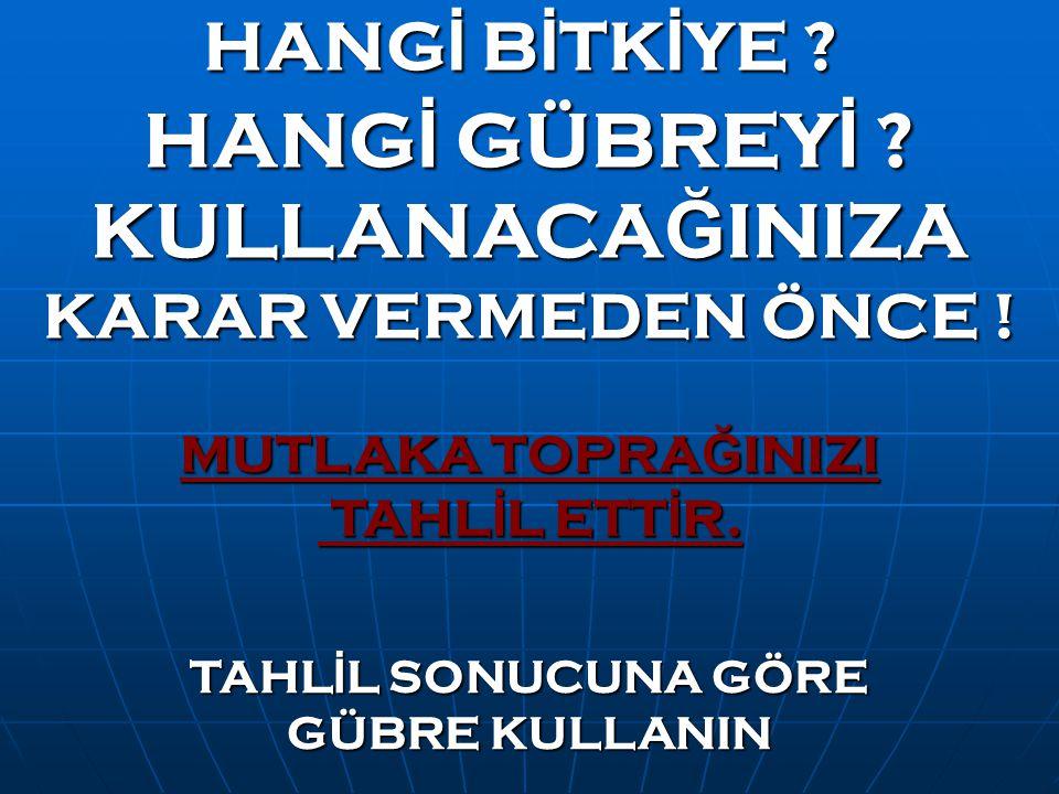 HANGİ GÜBREYİ KULLANACAĞINIZA KARAR VERMEDEN ÖNCE !