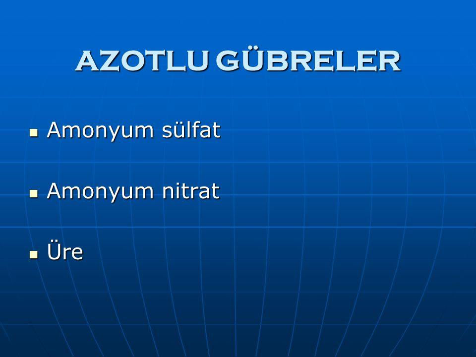 AZOTLU GÜBRELER Amonyum sülfat Amonyum nitrat Üre