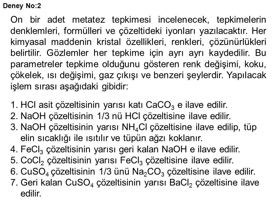 1. HCl asit çözeltisinin yarısı katı CaCO3 e ilave edilir.