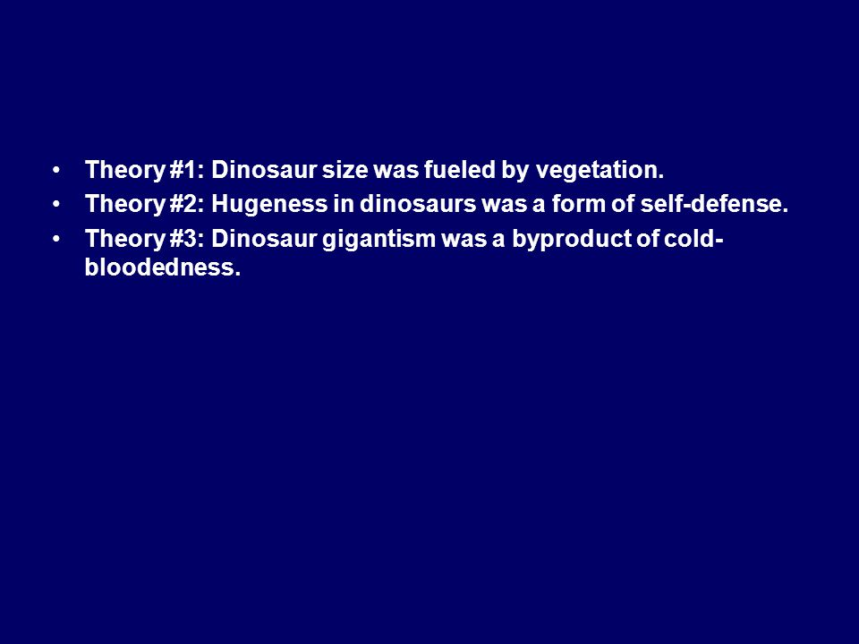 Theory #1: Dinosaur size was fueled by vegetation.