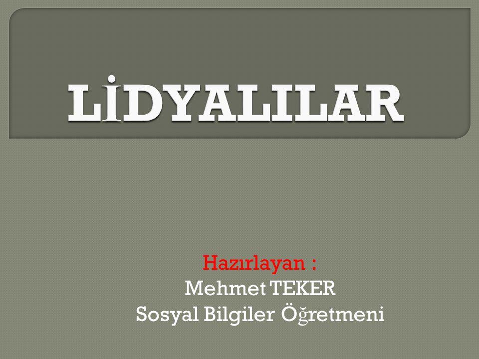 Hazırlayan : Mehmet TEKER Sosyal Bilgiler Öğretmeni