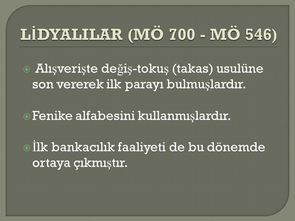 LİDYALILAR (MÖ 700 - MÖ 546) Fenike alfabesini kullanmışlardır.