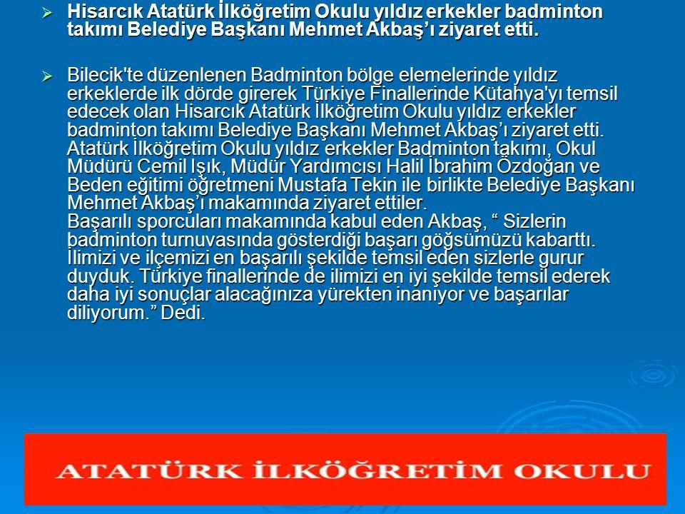 Hisarcık Atatürk İlköğretim Okulu yıldız erkekler badminton takımı Belediye Başkanı Mehmet Akbaş'ı ziyaret etti.
