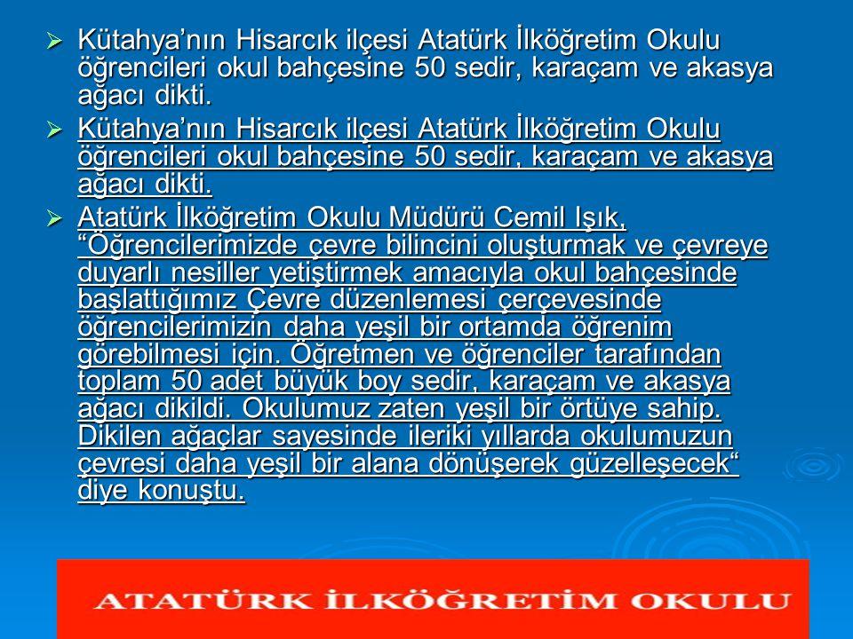 Kütahya'nın Hisarcık ilçesi Atatürk İlköğretim Okulu öğrencileri okul bahçesine 50 sedir, karaçam ve akasya ağacı dikti.