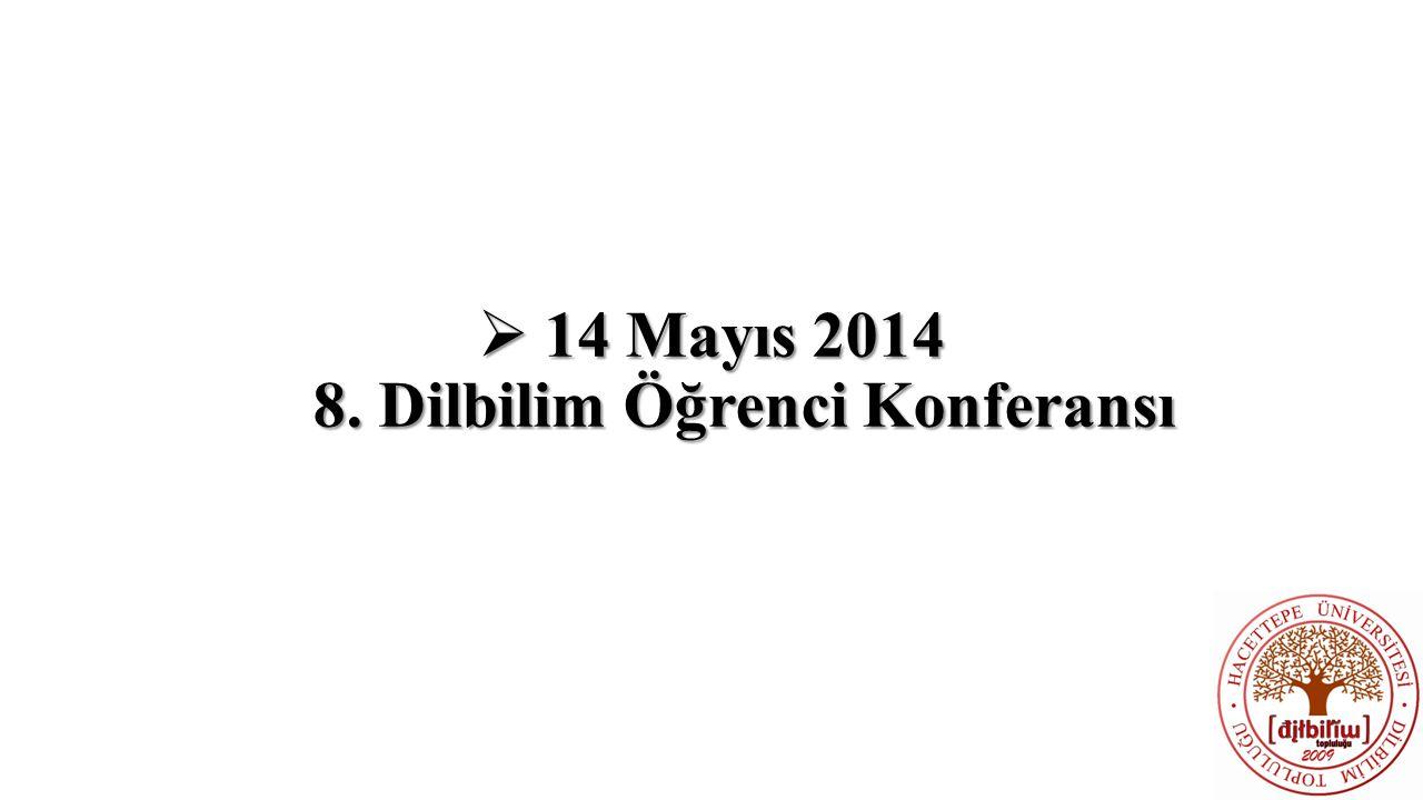 14 Mayıs 2014 8. Dilbilim Öğrenci Konferansı