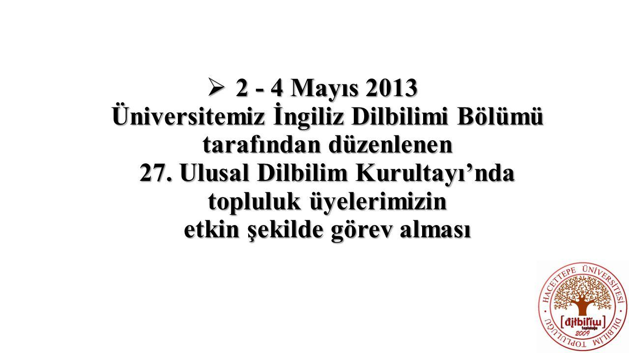 2 - 4 Mayıs 2013 Üniversitemiz İngiliz Dilbilimi Bölümü tarafından düzenlenen 27.