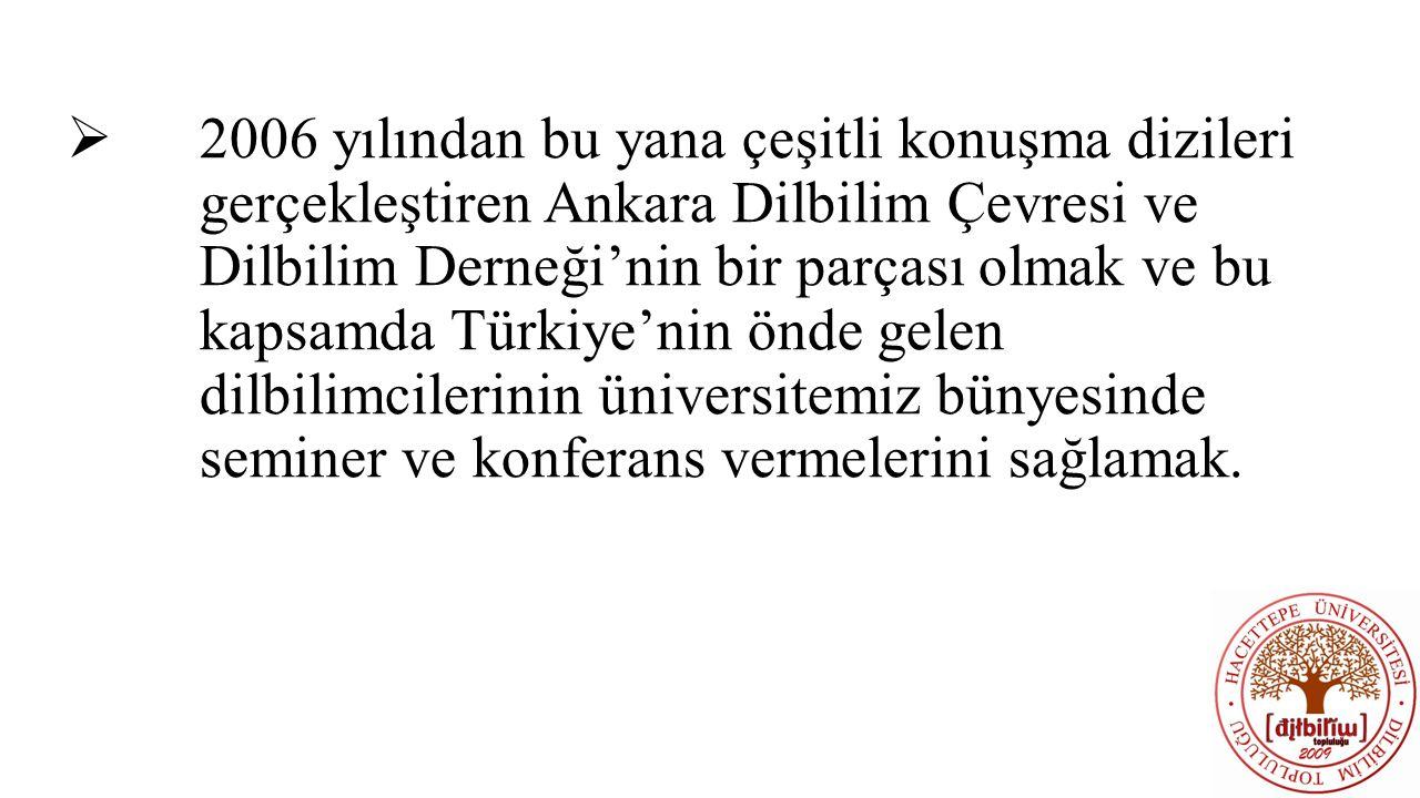 2006 yılından bu yana çeşitli konuşma dizileri gerçekleştiren Ankara Dilbilim Çevresi ve Dilbilim Derneği'nin bir parçası olmak ve bu kapsamda Türkiye'nin önde gelen dilbilimcilerinin üniversitemiz bünyesinde seminer ve konferans vermelerini sağlamak.