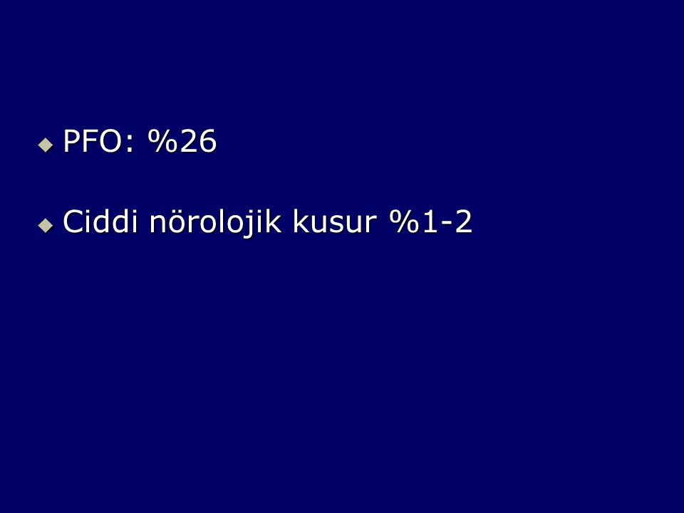 PFO: %26 Ciddi nörolojik kusur %1-2