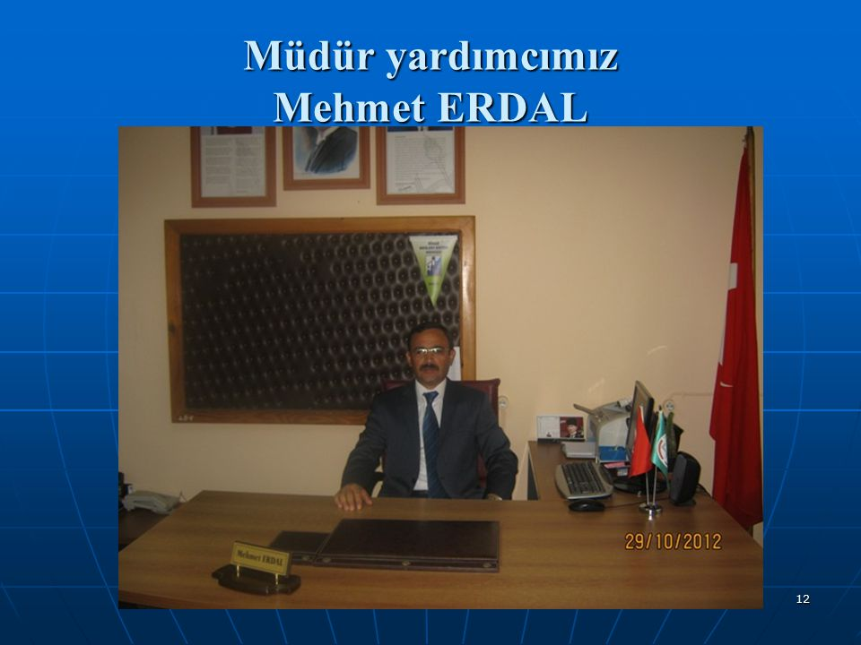 Müdür yardımcımız Mehmet ERDAL