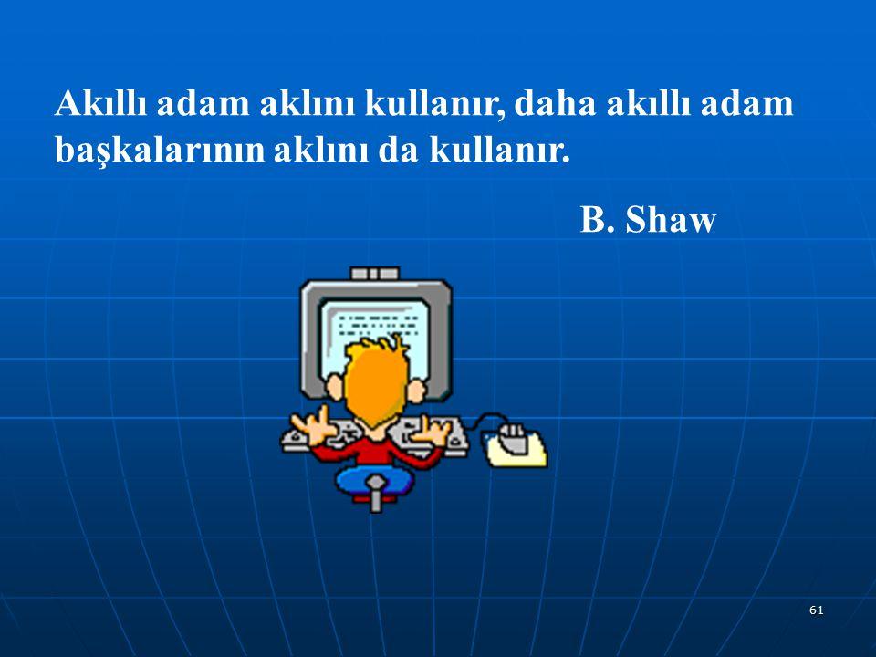 Akıllı adam aklını kullanır, daha akıllı adam başkalarının aklını da kullanır.