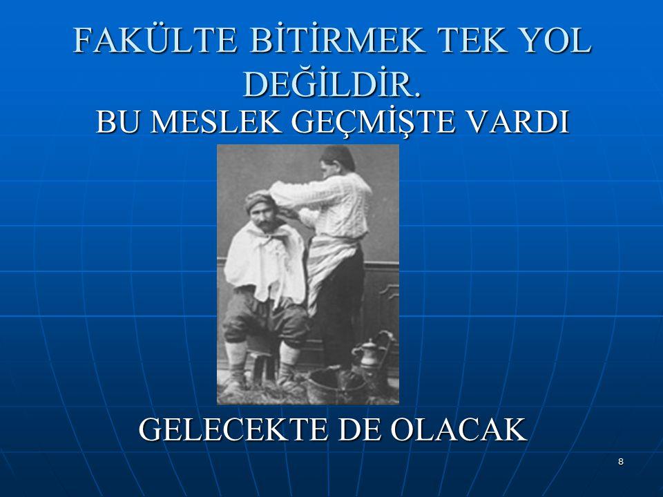 FAKÜLTE BİTİRMEK TEK YOL DEĞİLDİR.