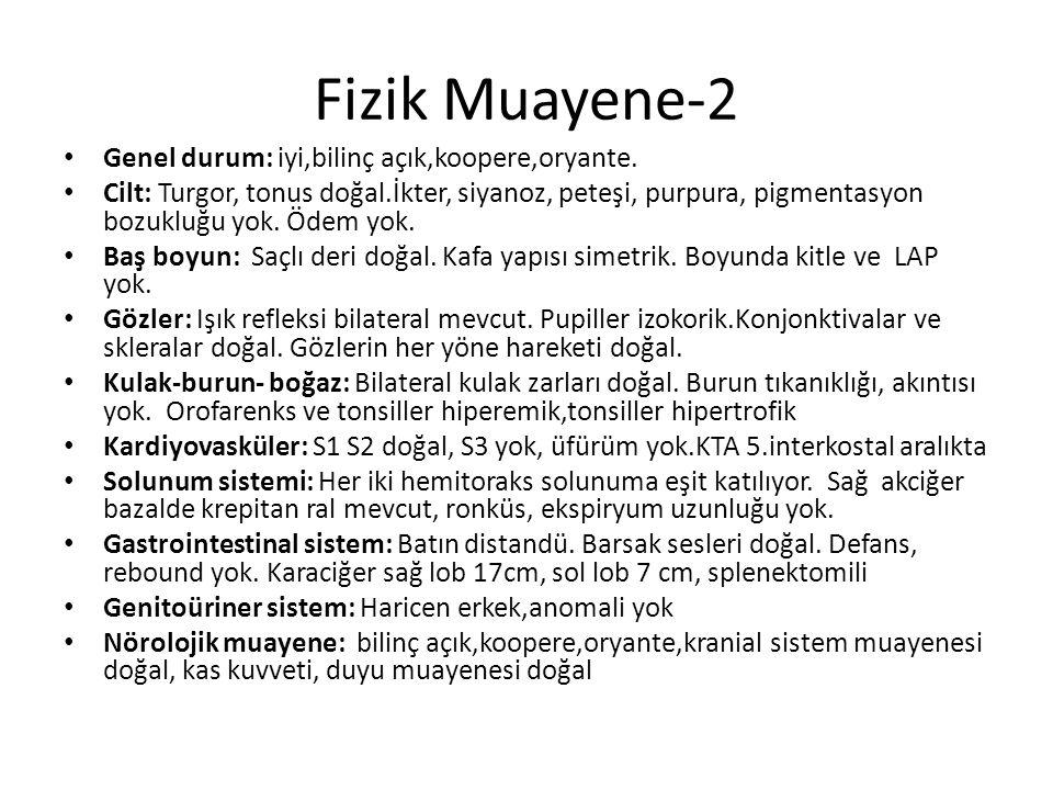 Fizik Muayene-2 Genel durum: iyi,bilinç açık,koopere,oryante.