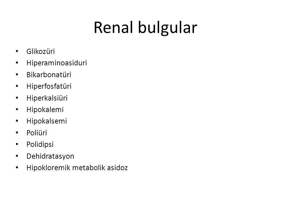 Renal bulgular Glikozüri Hiperaminoasiduri Bikarbonatüri