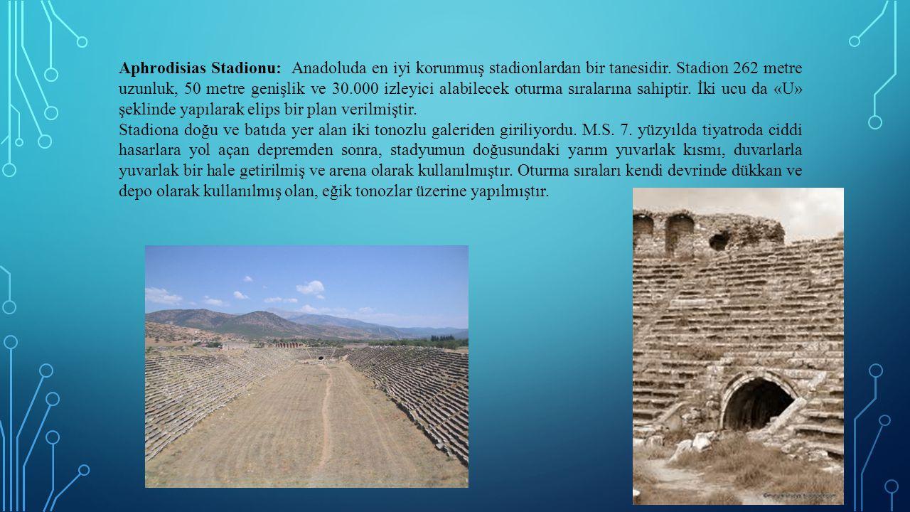 Aphrodisias Stadionu: Anadoluda en iyi korunmuş stadionlardan bir tanesidir. Stadion 262 metre uzunluk, 50 metre genişlik ve 30.000 izleyici alabilecek oturma sıralarına sahiptir. İki ucu da «U» şeklinde yapılarak elips bir plan verilmiştir.