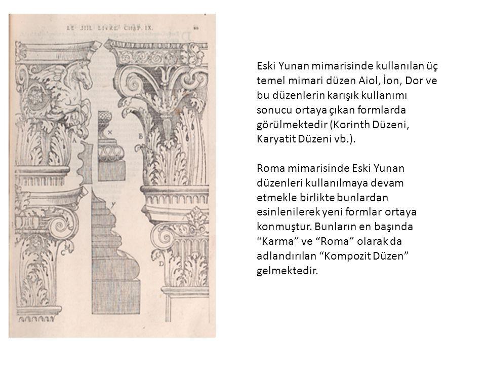 Eski Yunan mimarisinde kullanılan üç temel mimari düzen Aiol, İon, Dor ve bu düzenlerin karışık kullanımı sonucu ortaya çıkan formlarda görülmektedir (Korinth Düzeni, Karyatit Düzeni vb.).