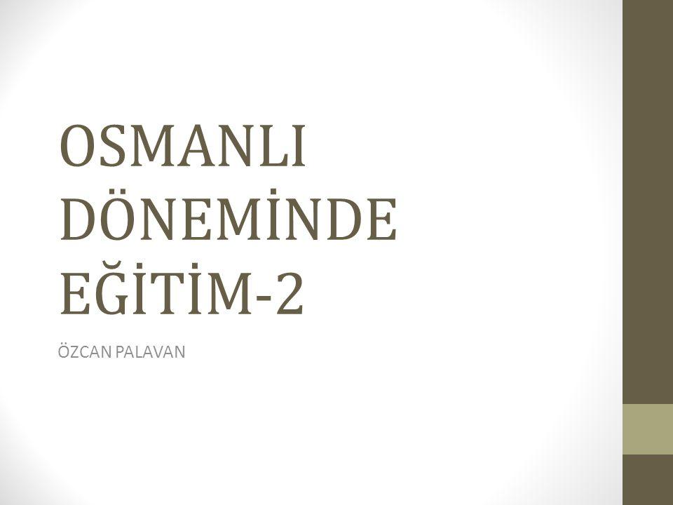 OSMANLI DÖNEMİNDE EĞİTİM-2