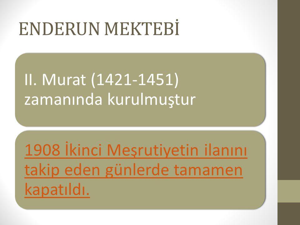 ENDERUN MEKTEBİ II. Murat (1421-1451) zamanında kurulmuştur