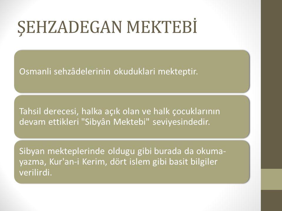 ŞEHZADEGAN MEKTEBİ Osmanli sehzâdelerinin okuduklari mekteptir.