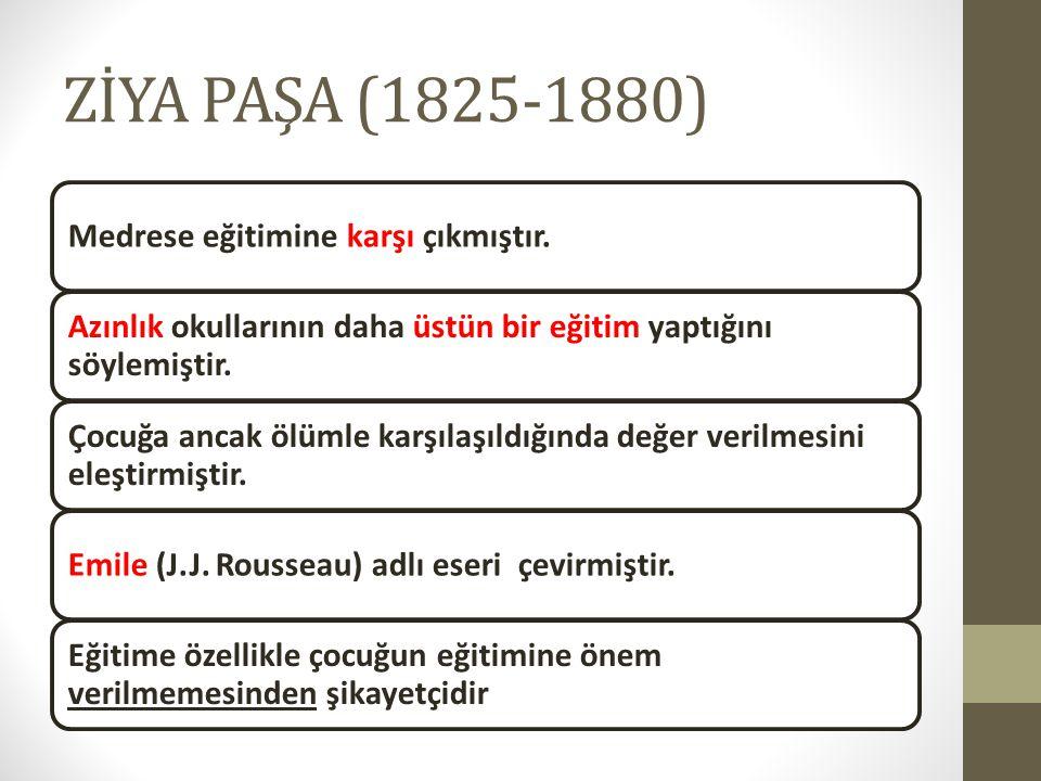 ZİYA PAŞA (1825-1880) Medrese eğitimine karşı çıkmıştır.